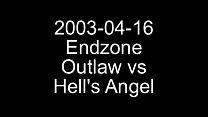 2003-04-16 - Endzone - Outlaw vs. Hells Angel.....